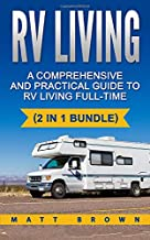 RV Living: A Comprehensive and Practical Guide to RV Living Full-time: Volume 1 ((2 in 1 bundle, RV Boondocking, Motorhome)) [Idioma Inglés]
