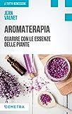aromaterapia. guarire con le essenze delle piante