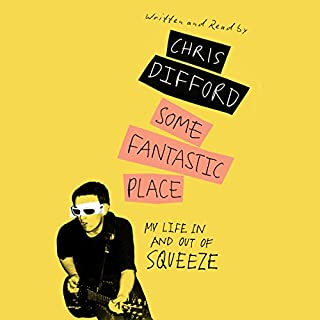 Some Fantastic Place     My Life in and out of Squeeze              By:                                                                                                                                 Chris Difford                               Narrated by:                                                                                                                                 Chris Difford                      Length: 10 hrs and 14 mins     59 ratings     Overall 4.5