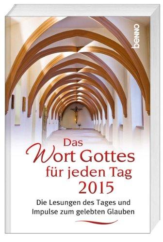 Das Wort Gottes für jeden Tag 2015: Die Lesungen des Tages und Impulse zum gelebten Glauben