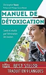 Manuel de détoxication - Santé et vitalité par l'élimination des toxines de Christopher Vasey