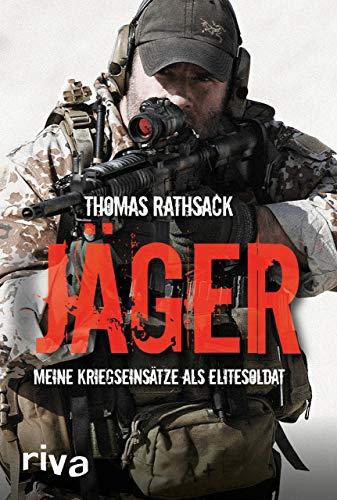 Jäger: Meine Kriegseinsätze als Elitesoldat