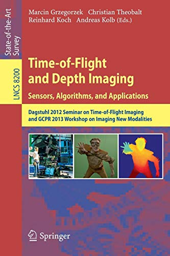 Compare Textbook Prices for Time-of-Flight and Depth Imaging. Sensors, Algorithms and Applications: Dagstuhl Seminar 2012 and GCPR Workshop on Imaging New Modalities Lecture Notes in Computer Science, 8200 2013 Edition ISBN 9783642449635 by Grzegorzek, Marcin,Theobalt, Christian,Koch, Reinhard,Kolb, Andreas