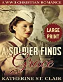 A Soldier Finds Grace ***Large Print Edition***: A Clean Christian Military Romance