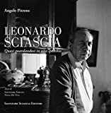 Leonardo Sciascia. Quasi guardandosi in uno specchio. Ediz. illustrata