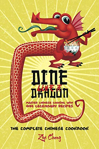 Dine Like a Dragon: The Complete Chinese Cookbook: Master Chinese Cooking with 999 Legendary Recipes (Asian Cookbook Book 1) (English Edition)