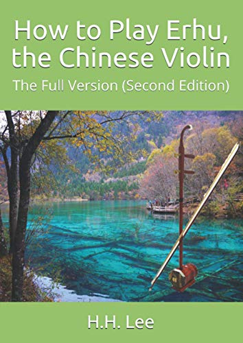 How to Play Erhu, the Chinese Violin: The Full Version (Second Edition)