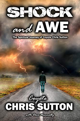 Shock and Awe: The Spiritual Journey of Coyote Chris Sutton