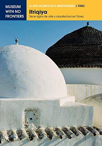 Ifriqiya. Trece siglos de arte y arquitectura en Túnez (El Arte Islámico en el Mediterráneo)