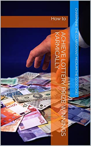 Achieve Lottery Prize Winnings Karmically: How to (English Edition)