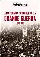 A Maçonaria Portuguesa e a Grande Guerra (1914-1918) (Portuguese Edition)