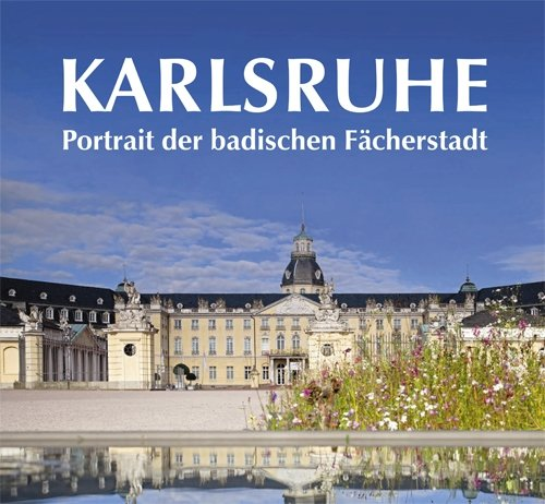 Karlsruhe. Portrait der badischen Fächerstadt