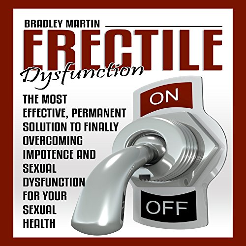 Erectile Dysfunction     The Most Effective, Permanent Solution to Finally Overcoming Impotence and Sexual Dysfunction for Your Sexual Health              By:                                                                                                                                 Bradley Martin                               Narrated by:                                                                                                                                 James Young                      Length: 3 hrs and 36 mins     10 ratings     Overall 4.3