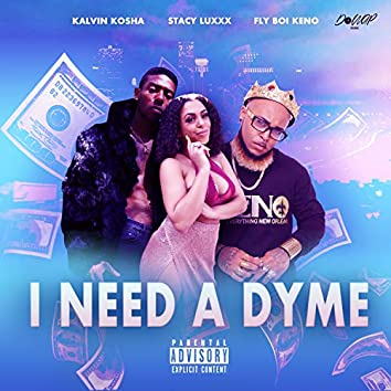 I Need a Dyme (feat. Stacy Luxxx & Fly Boi Keno)