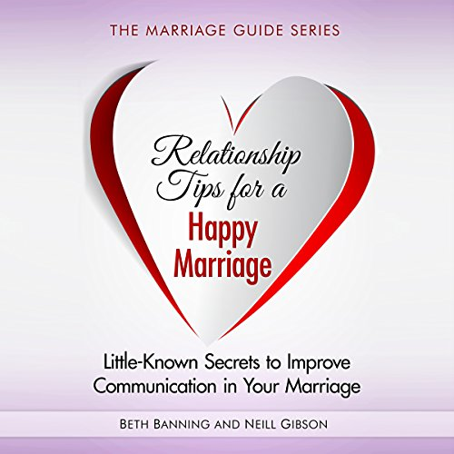 Relationship Tips for a Happy Marriage: Little-Known Secrets to Improve Communication in Your Marriage audiobook cover art