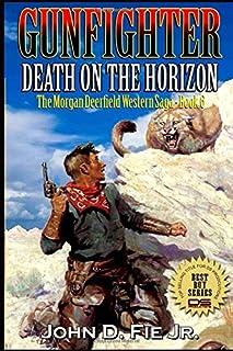 Death on the Horizon: Gunfighter: Morgan Deerfield (The Saga of Morgan Deerfield Western Series)