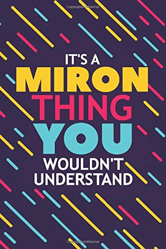 IT'S A MIRON THING YOU WOULDN'T UNDERSTAND: Lined Notebook / Journal Gift, 120 Pages, 6x9, Soft Cover, Matte Finish