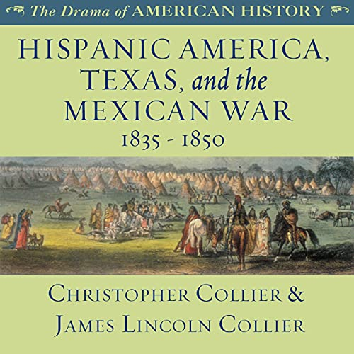 Hispanic America, Texas, and the Mexican War: 1835 - 1850 Audiobook By Christopher Collier, James Lincoln Collier cover art