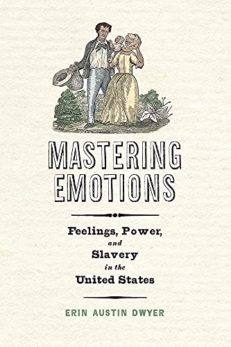 Mastering Emotions: Feelings, Power, and Slavery in the United States (America in the Nineteenth Century) (English Edition)