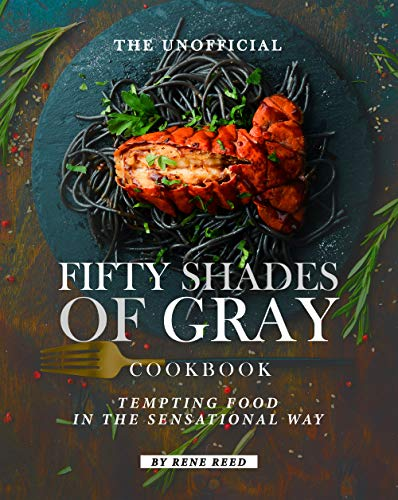 The Unofficial Fifty Shades of Gray Cookbook: Tempting Food in the Sensational Way