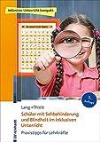 Schüler mit Sehbehinderung und Blindheit im inklusiven Unterricht: Praxistipps für Lehrkräfte (Inklusiver Unterricht kompakt)