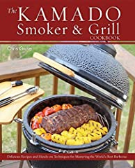 The Kamado Smoker Grill Cookbook Delicious Recipes and Hands On Techniques for Mastering the World s Best Barbecue