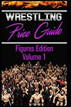 Wrestling Price Guide Figures Edition Volume 1: Over 450 Pictures WWF LJN HASBRO REMCO JAKKS MATTEL and More Figures From 1984-2019