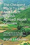 The Cheapest Place To Live And Teach English Abroad! Hanoi Vietnam: Vietnam Has Some Of The Best Cities To Live In Where You Can Teach English ... (Live Cheap In An UnCheap World)