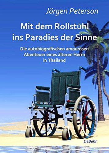 Mit dem Rollstuhl ins Paradies der Sinne - Die autobiografischen amourösen Abenteuer eines älteren Herrn in Thailand