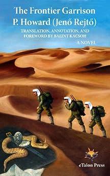 The Frontier Garrison by [P. Howard, Jenõ Rejtõ, Balint Kacsoh]