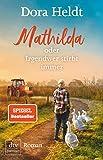 Mathilda oder Irgendwer stirbt immer: Roman - Dora Heldt