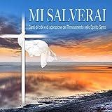 Mi salverai (Canti di Lode e Adorazione del Rinnovmento dello spirito Santo)