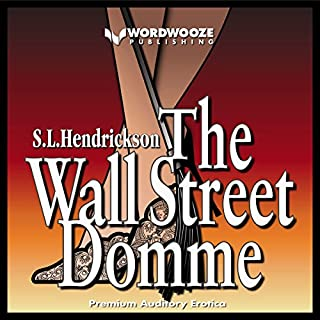 The Wall Street Domme                   By:                                                                                                                                 S.L. Hendrickson                               Narrated by:                                                                                                                                 Jazmin Kensington                      Length: 4 hrs and 18 mins     13 ratings     Overall 4.0