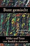 Bunt gemischt: Bilder und Texte von BookRix-Autoren