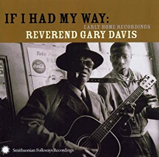 If I Had My Way-Early Home Recordings Of Reverend Gary Davis
