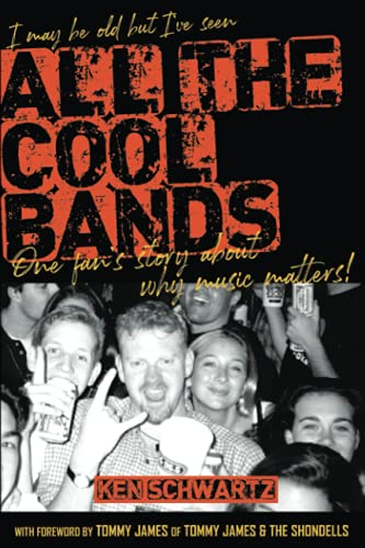 I May Be Old But I've Seen All the Cool Bands: One Fan's Story about Why Music Matters