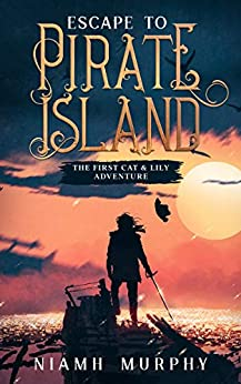 Escape to Pirate Island: The First Cat & Lily Adventure by [Niamh Murphy]