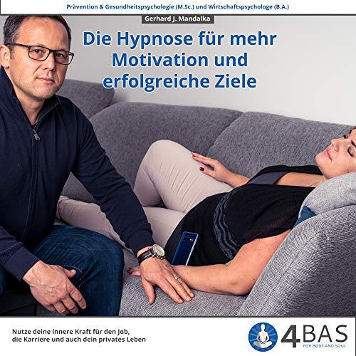 Die Hypnose für Motivation und erfolgreiche Ziele (Nutze deine innere Kraft für den Job, die Karriere und auch dein privates Leben)
