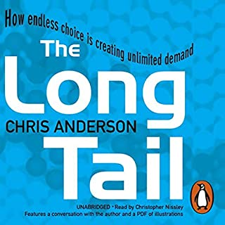 The Long Tail                   By:                                                                                                                                 Chris Anderson                               Narrated by:                                                                                                                                 Christopher Nissley                      Length: 7 hrs and 59 mins     113 ratings     Overall 4.2