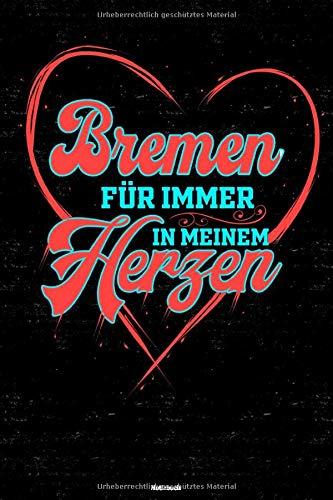 Bremen für immer in meinem Herzen Notizbuch: Bremen Stadt Journal DIN A5 liniert 120 Seiten Geschenk