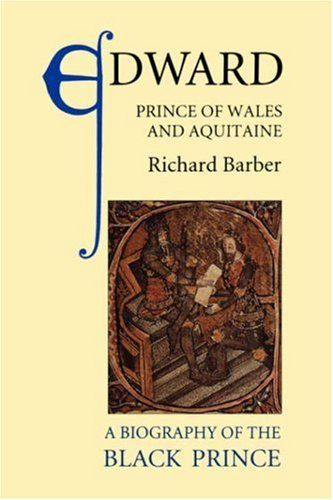 Edward, Prince of Wales and Aquitaine: A Biography of the Black Prince