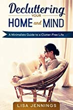 Decluttering Your Home and Mind: A Minimalists Guide to a Clutter-Free Life