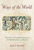 Ways of the World: Theater and Cosmopolitanism in the Restoration and Beyond