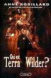 Qui est Terra Wilder ? by Anne Robillard(1905-07-05) - MICHEL LAFON