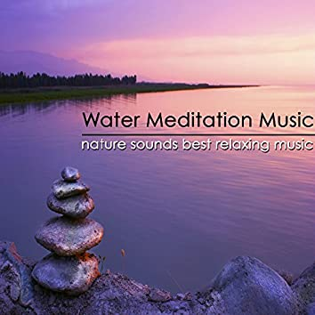 Water Meditation Music – Nature Sounds Best Relaxing Music to Keep Calm Mind & Meditate