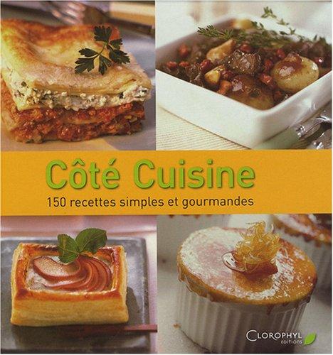 Côté Cuisine : 150 Recettes simples et gourmandes