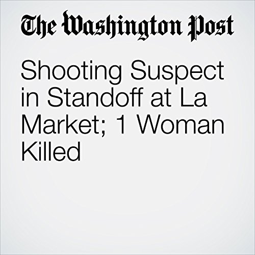 Shooting Suspect in Standoff at La Market; 1 Woman Killed audiobook cover art