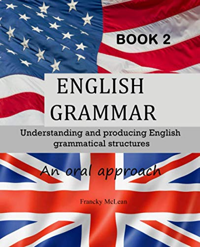 English Grammar: Understanding and producing English grammatical structures - An oral approach - English sentence patterns in Use -An intensive course in English (BOOK 2)