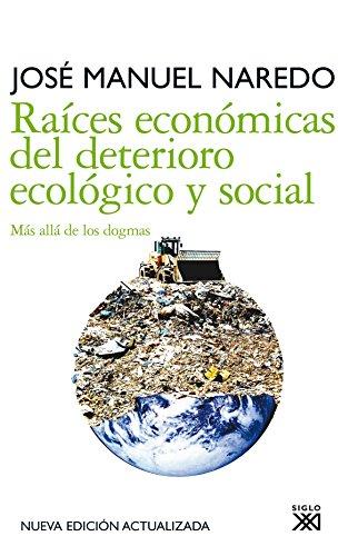 Raíces económicas del deterioro ecológico y social: Más allá de los dogmas: 17 (Siglo XXI de España General)