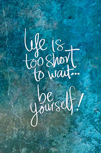 "Life is too short to wait...just be yourself ! Notebook, diary : 6"" X 9\"", 120 pages, dot grid cream paper journal: Carnet de notes, calepin, ... 22,86 cm, pages en pointillés, papier crème"